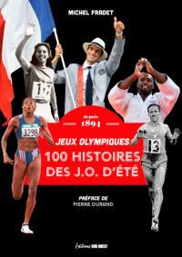 100 histoires des JO d'été : jeux Olympiques : depuis 1894