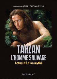 Tarzan, l'homme sauvage : actualité d'un mythe
