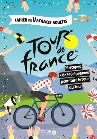 Tour de France : 21 étapes, + de 140 épreuves pour faire le tour du Tour : cahier de vacances adultes
