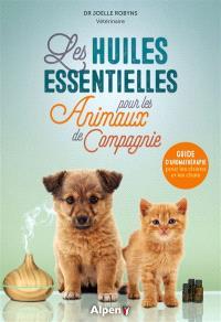Les huiles essentielles pour les animaux de compagnie : guide d'aromathérapie pour les chiens et les chats