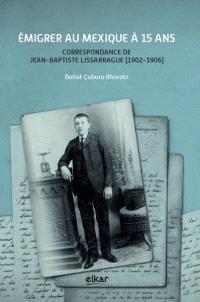 Emigrer au Mexique à 15 ans : correspondance de Jean-Baptiste Lissarrague (1902-1906)