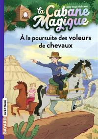 La cabane magique. Volume 13, A la poursuite des voleurs de chevaux