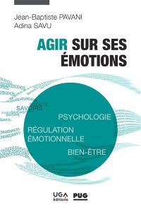 Agir sur ses émotions : psychologie, régulation émotionnelle, bien-être