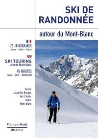 Ski de randonnée autour du Mont-Blanc : 75 itinéraires : France, Italie, Suisse = Ski touring around Mont Blanc : 75 routes : France, Italy, Switzerland