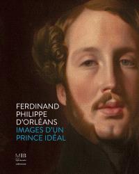 Ferdinand Philippe d'Orléans : images d'un prince idéal : exposition, Montauban, Musée Ingres Bourdelle, du 18 juin au 24 octobre 2021