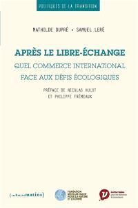 Après le libre-échange : quel commerce international face aux défis écologiques
