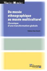 Du musée ethnographique au musée multiculturel : chronique d'une transformation globale