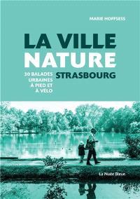 La ville nature, Strasbourg : 30 balades urbaines à pied et à vélo