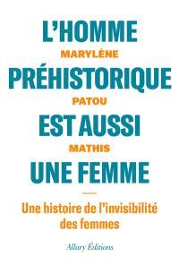 L'homme préhistorique est aussi une femme : une histoire de l'invisibilité des femmes