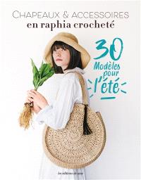 Chapeaux & accessoires en raphia crocheté : 30 modèles pour l'été