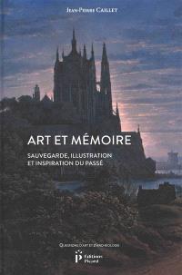 Art et mémoire : sauvegarde, illustration et inspiration du passé