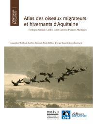 Atlas des oiseaux migrateurs et hivernants d'Aquitaine : Dordogne, Gironde, Landes, Lot-et-Garonne, Pyrénées-Atlantiques