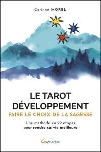 Le tarot développement : faire le choix de la sagesse : une méthode en 22 étapes pour rendre sa vie meilleure