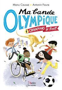 Ma bande olympique. Volume 1, Champions de foot