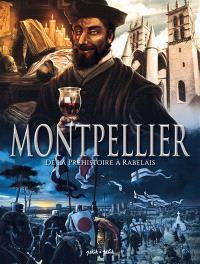 Montpellier. Volume 1, De la préhistoire à Rabelais : de 60000 av. J.-C. à la Renaissance