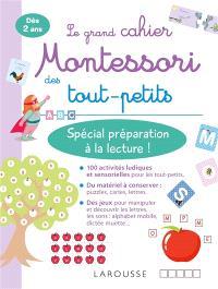 Le grand cahier Montessori des tout-petits : spécial préparation à la lecture ! : dès 2 ans