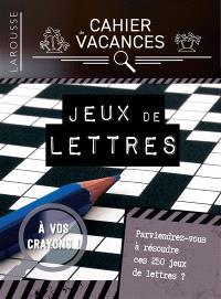 Cahier de vacances Larousse : spécial jeux de lettres : parviendrez-vous à résoudre ces 250 jeux de lettres ?