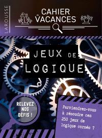 Cahier de vacances Larousse : spécial jeux de logique : parviendrez-vous à résoudre ces 250 jeux de logique corsés ?