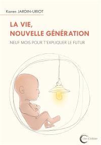 La vie, nouvelle génération : neuf mois pour t'expliquer le futur
