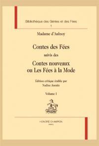 L'âge d'or du conte, 1690-1709, Volume 1, Le cercle des conteuses. Volume 1, Contes des fées; Suivi de Contes nouveaux ou Les fées à la mode