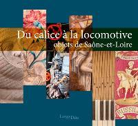 Du calice à la locomotive : objets de Saône-et-Loire