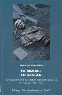 Patrimoine en danger ! : l'évacuation et la protection des biens culturels en Alsace (1938-1945)