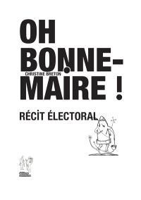 Oh bonne maire ! : récit électoral