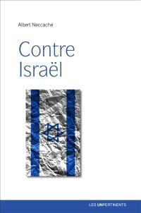 Contre Israël ? : comment l'antisionisme est devenu le nouvel antisémitisme