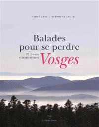 Vosges : balades pour se perdre : 25 circuits et leurs détours