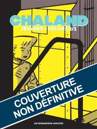 Chaland : oeuvres. Volume 2