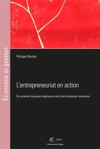 L'entrepreneuriat en action ou Comment de jeunes ingénieurs créent des entreprises innovantes