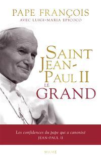 Saint Jean-Paul II le grand : les confidences du pape qui a canonisé Jean-Paul II