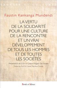 La vertu de la solidarité pour une culture de la rencontre et un vrai développement de tous les hommes et de toutes les sociétés