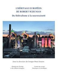 L'héritage européen de Robert Schuman : du fédéralisme à la souveraineté