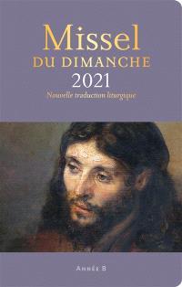 Missel du dimanche 2021 : année liturgique B, du 29 novembre 2020 au 21 novembre 2021 : nouvelle traduction liturgique