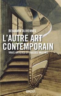L'autre art contemporain : vrais artistes et fausses valeurs