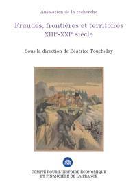 Fraudes, frontières et territoires : XIIIe-XXIe siècle : colloque des 22 et 23 novembre 2017