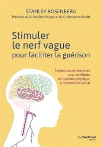 Stimuler le nerf vague pour faciliter la guérison : techniques et exercices pour améliorer le bien-être physique, émotionnel et social