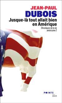 Chroniques de la vie américaine. Volume 2, Jusque-là tout allait bien en Amérique