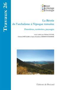 La Béotie de l'archaïsme à l'époque romaine : frontières, territoires, paysages