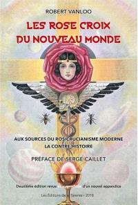 Les Rose-Croix du Nouveau Monde : aux sources du rosicrucianisme moderne : la contre-histoire