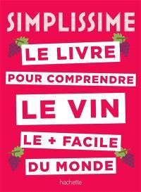 Simplissime : le livre pour comprendre le vin le + facile du monde
