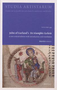 John of Garland's De triumphis Ecclesie : a new critical edition with introduction and translation