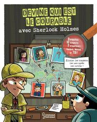 Devine qui est le coupable avec Sherlock Holmes : 10 suspects, 9 mystères, 3 enquêteurs, Sherlock, Watson... et toi ! : élimine les suspects les uns après les autres !