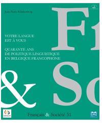 Cahiers français & société. n° 31, Votre langue est à vous : quarante ans de politique linguistique en Belgique francophone