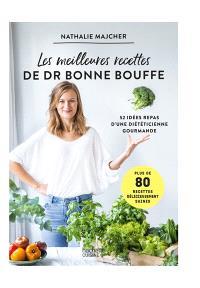 Les meilleures recettes de Dr Bonne Bouffe : 52 idées repas d'une diététicienne gourmande : plus de 80 recettes délicieusement saines