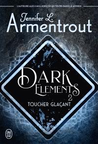 Dark elements. Volume 2, Toucher glaçant