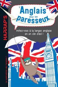 L'anglais pour les paresseux : initiez-vous à la langue anglaise en un clin d'oeil !