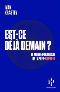 Est-ce déjà demain ? : le monde paradoxal de l'après-Covid-19