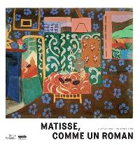 Matisse, comme un roman : l'exposition = Matisse, comme un roman : the exhibition : Paris, Centre national d'art et de culture Georges Pompidou, du 21 octobre 2020 au 22 février 2021
